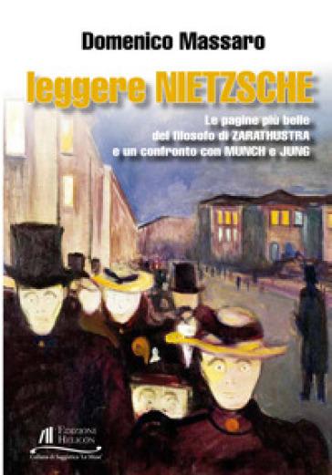 Leggere Nietzsche. Le pagine più belle del filosofo di Zarathustra e un confronto con Munch e Jung - Domenico Massaro |