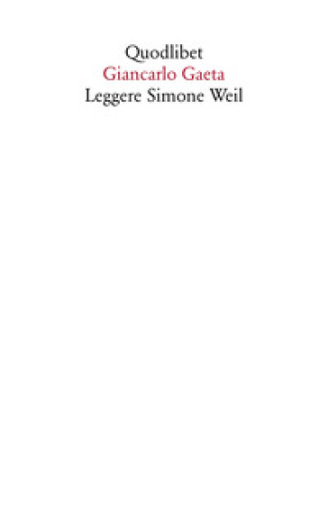 Leggere Simone Weil - Giancarlo Gaeta |