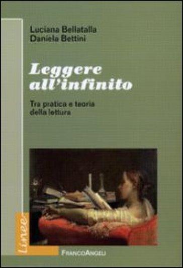 Leggere all'infinito. Tra pratica e teoria della lettura - Daniela Bettini |