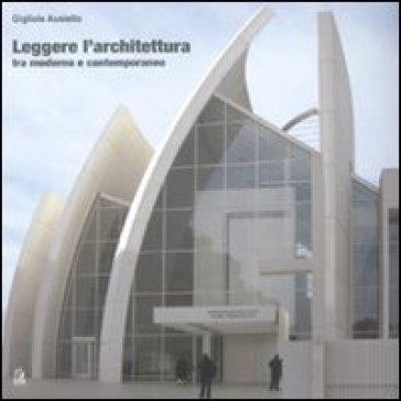 Leggere l'architettura. Tra moderno e contemporaneo - Gigliola Ausiello |