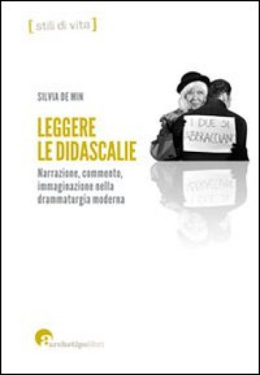 Leggere le didascalie. Narrazione, commento, immaginazione nella drammaturgia moderna - Silvia De Min  