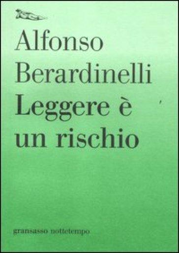 Leggere è un rischio - Alfonso Berardinelli | Kritjur.org