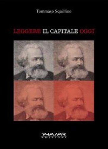 Leggere il Capitale oggi - Tommaso Squillino | Rochesterscifianimecon.com