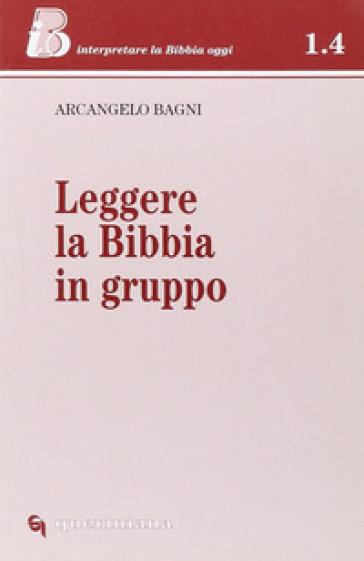 Leggere la Bibbia in gruppo - Arcangelo Bagni  