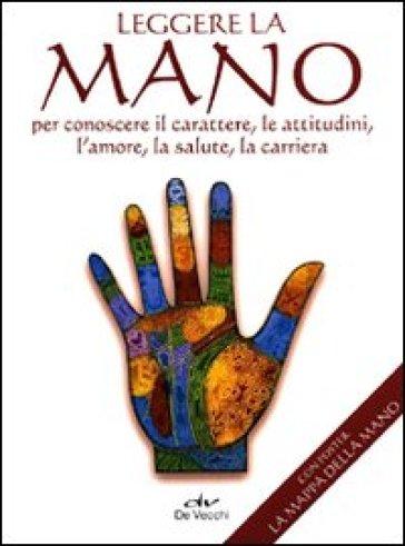 Leggere la mano per conoscere il carattere, le attitudini, l'amore, la salute, la carriera. Con poster