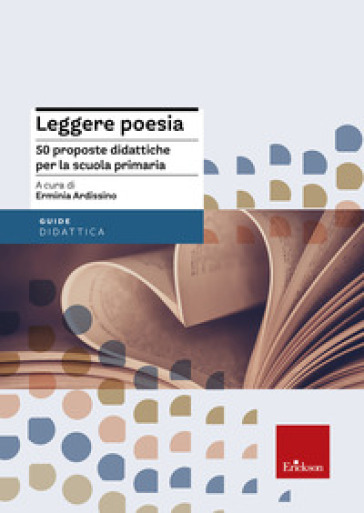 Leggere poesia. 50 proposte didattiche per la scuola primaria - E. Ardissino  