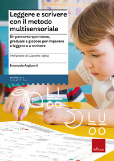 Leggere e scrivere con il metodo multisensoriale. Un percorso spontaneo, graduale e giocoso per imparare a leggere e a scrivere. Con Adesivi - Emanuela Angiporti |