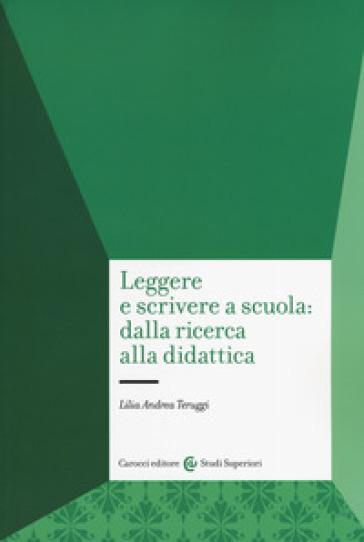 Leggere e scrivere a scuola: dalla ricerca alla didattica - Lilia Andrea Teruggi | Thecosgala.com