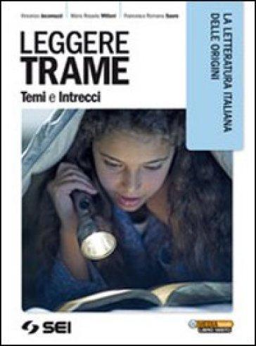 Leggere trame. Temi e intrecci. La letteratura italiana delle origini. Per il biennio delle Scuole superiori - Vincenzo Jacomuzzi |