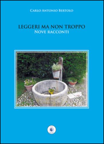 Leggeri ma non troppo. Nove racconti - Carlo A. Bertolo | Kritjur.org