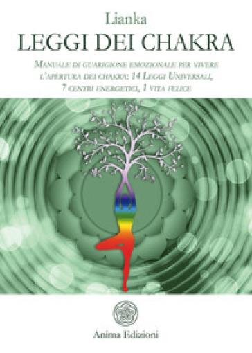 Leggi dei chakra. Manuale di guarigione emozionale per vivere l'apertura dei chakra: 14 leggi universali, 7 centri energetici, 1 vita felice - Lianka | Ericsfund.org