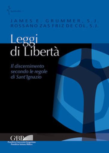 Leggi di libertà. Il discernimento secondo le regole di Sant'Ignazio - J. E. Grummer | Kritjur.org