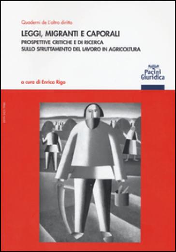 Leggi, migranti e caporali. Prospettive critiche e di ricerca sullo sfruttamento del lavoro in agricoltura - E. Rigo | Rochesterscifianimecon.com