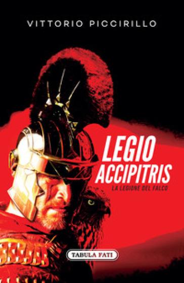Legio accipitris. La Legione del Falco. Testo latino a fronte - Vittorio Piccirillo | Rochesterscifianimecon.com