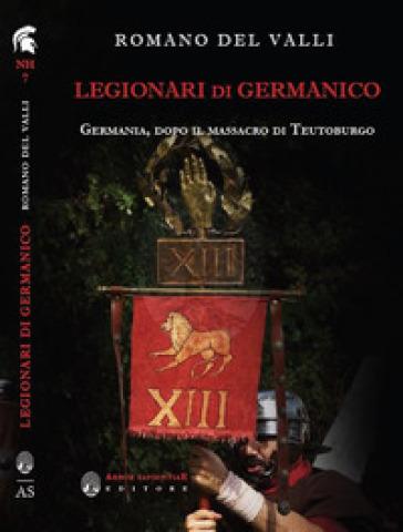 Legionari di Germanico. Germania, dopo il massacro di Teutoburgo - Romano Del Valli pdf epub