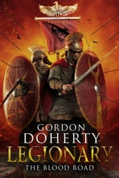 Legionary: The Blood Road (Legionary 7)