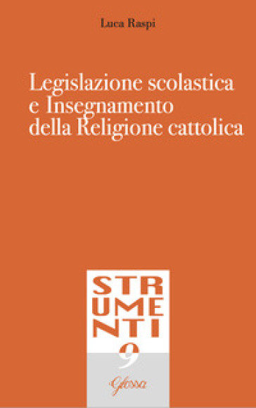 Legislazione scolastica e insegnamento della religione cattolica - Luca Raspi | Thecosgala.com