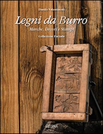 Legni da burro. Marche, decori e stampi - Danilo Valentinotti | Jonathanterrington.com
