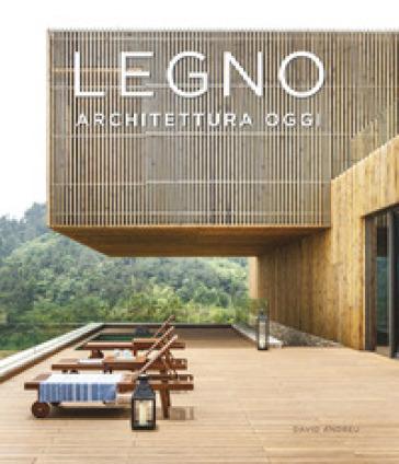 Legno. Architettura oggi. Ediz. illustrata - D. Andreu | Thecosgala.com