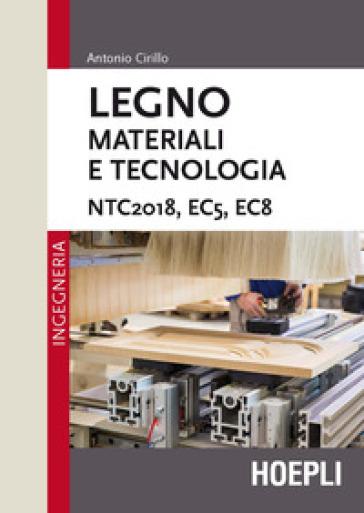 Legno. Materiali e tecnologia. NTC2018, EC5, EC8 - Antonio Cirillo   Thecosgala.com