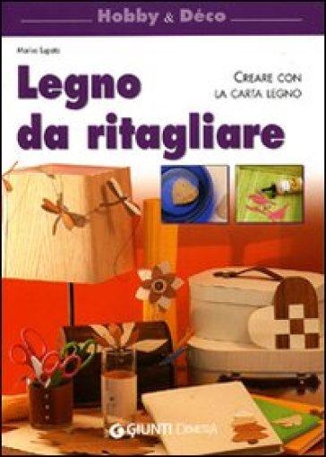 Legno da ritagliare. Creare con la carta legno. Ediz. illustrata - Marisa Lupato |