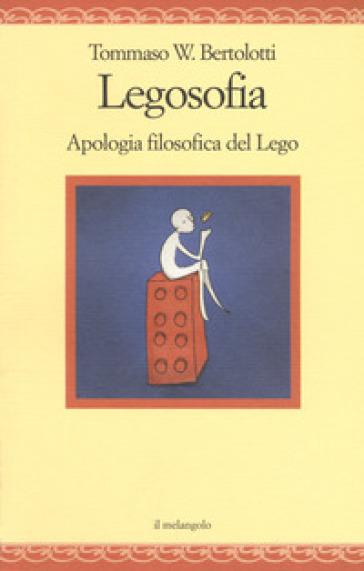 Legosofia. Piccola filosofia dei Lego - Tommaso Bertolotti | Thecosgala.com