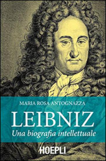 Leibniz. Una biografia intellettuale - M. Rosa Antognazza | Rochesterscifianimecon.com