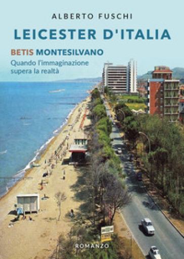 Leicester d'Italia. Betis Montesilvano - Alberto Fuschi | Rochesterscifianimecon.com