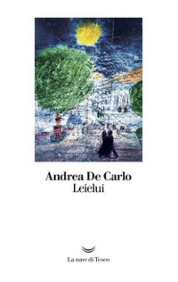 Leielui - Andrea De Carlo | Jonathanterrington.com