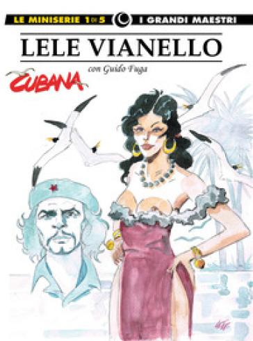 Lele Vianello. Le miniserie. 1: Cubana - Lele Vianello |