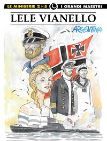 Lele Vianello. Le miniserie. 2: Argentina - Lele Vianello |