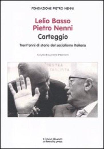 Lelio Basso, Pietro Nenni. Carteggio. Trent'anni di storia del socialismo italiano - L. Paolicchi   Jonathanterrington.com