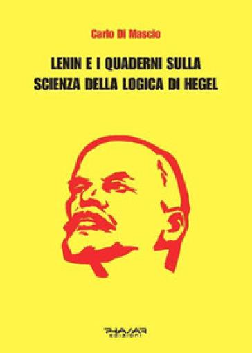 Lenin e i Quaderni sulla Scienza della logica di Hegel - Carlo Di Mascio | Rochesterscifianimecon.com