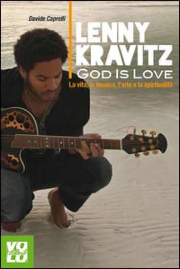 Lenny Kravitz. God is love. La vita, la musica, l'arte e la spiritualità