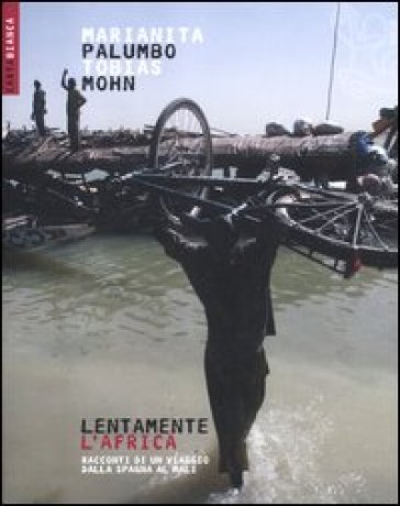 Lentamente l'Africa. Racconti di un viaggio dalla Spagna al Mali - Marianita Palumbo | Rochesterscifianimecon.com