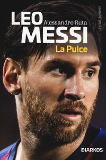 Leo Messi. La Pulce - Alessandro Ruta |
