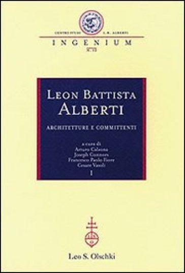 Leon Battista Alberti. Architetture e committenti. Atti dei Convegni internazionali (Firenze-Rimini-Mantova, 12-16 ottobre 2004)