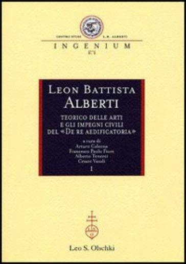 Leon Battista Alberti teorico delle arti e gli impegni civili del «De re aedificatoria». Atti dei Convegni internazionali (Mantova, 2002-2003)