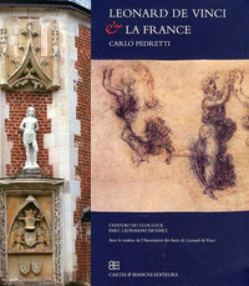 Leonard De Vinci & la France - Carlo Pedretti  