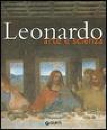 Leonardo. Arte e scienza. Ediz. illustrata