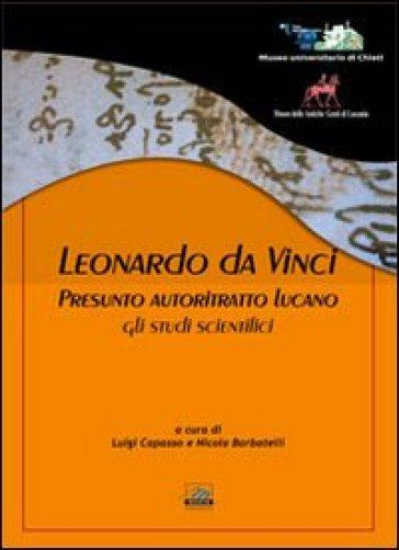 Leonardo Da Vinci. Presunto autoritratto lucano. Gli studi scientifici - N. Barbatelli | Rochesterscifianimecon.com