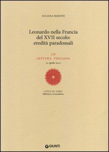 Leonardo nella Francia del XVII secolo: eredità paradossali. 52ª lettura vinciana - 21 aprile 2012 - Juliana Barone  