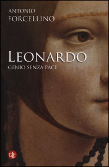 Leonardo. Genio senza pace - Antonio Forcellino |