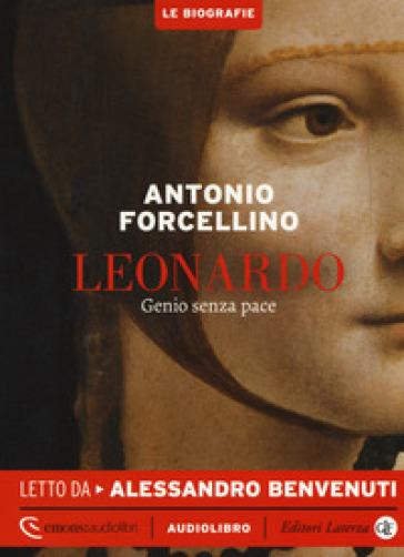 Leonardo. Genio senza pace letto da Alessandro Benvenuti. Audiolibro. CD Audio formato MP3 - Antonio Forcellino |