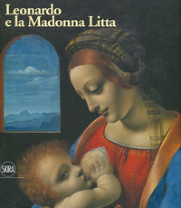 Leonardo e la Madonna Litta. Ediz. a colori - A. Di Lorenzo |