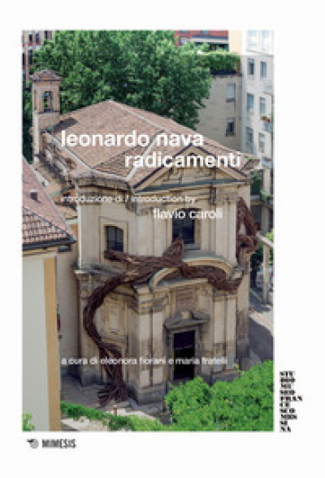 Leonardo Nava. Radicamenti. Ediz. a colori - E. Fiorani |