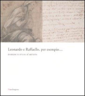 Leonardo e Raffaello, per esempio... Disegni e studi d'artista. Catalogo della mostra (Firenze, 26 maggio-31 agosto 2008). Ediz. illustrata - C. Frosinini | Rochesterscifianimecon.com