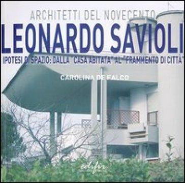 Leonardo Savioli. Ipotesi di spazio: dalla «casa abitata» al «frammento di città» - Carolina De Falco |