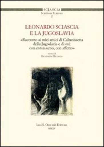 Leonardo Sciascia e la Jugoslavia - R. Ricorda |