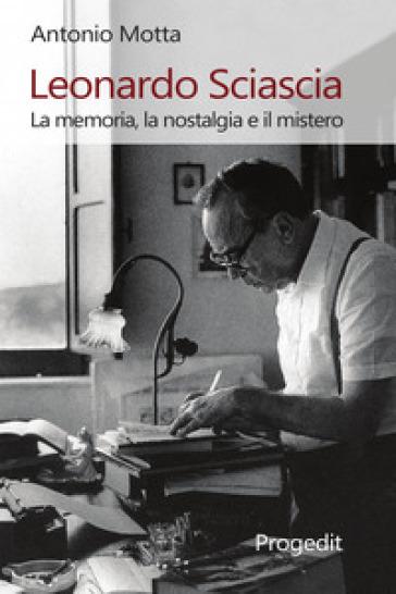 Leonardo Sciascia. La memoria, la nostalgia e il mistero - Antonio Motta | Rochesterscifianimecon.com